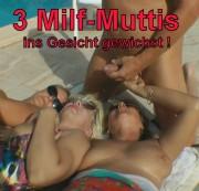 3 Milf-Muttis ins Gesicht gewichst!