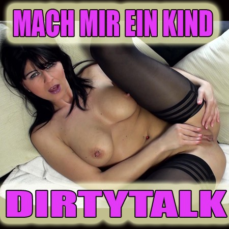 Mach mir ein Kind – Dirty Talk