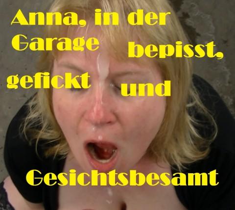 Anna, in der Garage bepisst, gefickt und Gesichtsbesamt